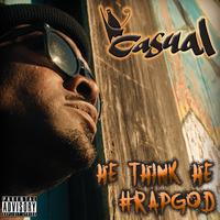 Casual - He Think He #Rapgod