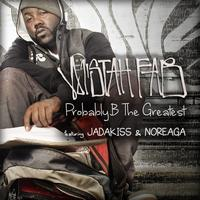 Mistah F.A.B. - Probably B The Greatest (feat. Jadakiss & Noreaga) - Single