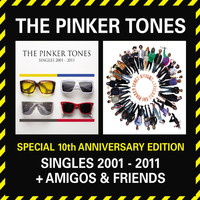 The Pinker Tones - Special 10th Anniversary Edition - Singles 2001-2011 + Amigos & Friends
