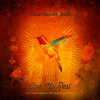 David Crowder Band - Give Us Rest Or A Requiem Mass In C (The Happiest Of All Keys)