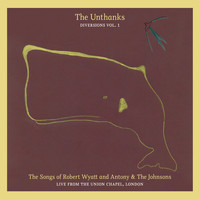 The Unthanks - The Songs of Robert Wyatt and Antony & the Johnsons, Live from the Union Chapel (Diversions Vol. 1)
