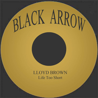 Lloyd Brown - Life Too Short