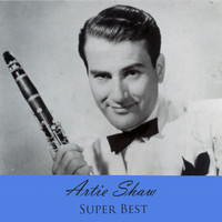 Artie Shaw - Super Best