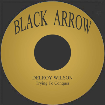 Delroy Wilson - Trying To Conquer