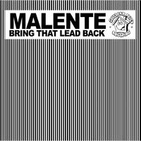 Malente - Bring That Lead Back