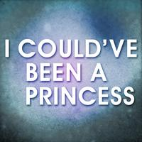 Princess - I Could've Been a Princess