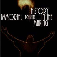 IMMORTAL - History In The Makin