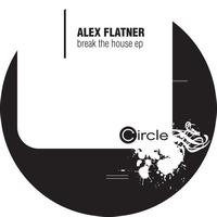 Alex Flatner - Break The House Ep