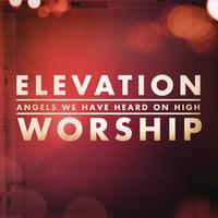 Elevation Worship - Angels We Have Heard On High