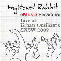 Frightened Rabbit - eMusic Sessions: Live At Urban Outfitters - SXSW 2007 (Explicit)