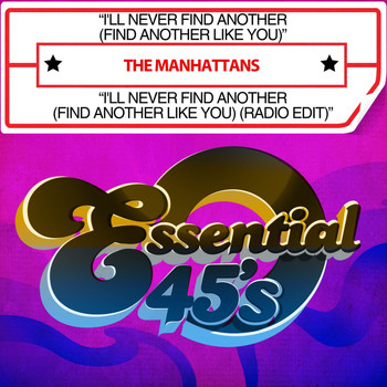 The Manhattans - I'll Never Find Another (Find Another Like You) / I'll Never Find Another (Find Another Like You) (Radio Edit) [Digital 45]