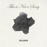 Islands - This is Not a Song