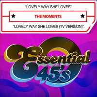 The Moments - Lovely Way She Loves / Lovely Way She Loves (TV Version) [Digital 45]