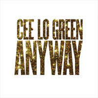 CeeLo Green - Anyway (Explicit)