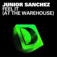 Junior Sanchez - Feel It [At The Warehouse]