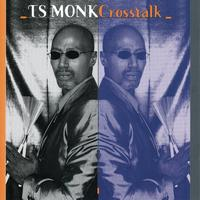 T.S. Monk - Cross Talk