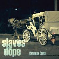 Slaves On Dope - Careless Coma