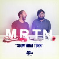 MRTN - Slow What Turn