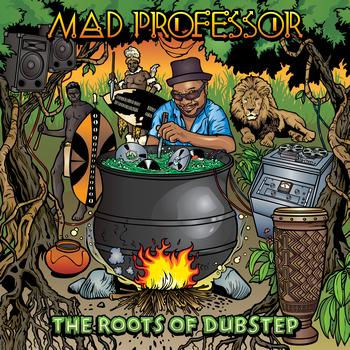 Mad Professor - The Roots Of Dubstep