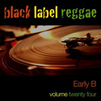Early B - Black Label Reggae-Early B-Vol. 24