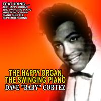 "Dave ""Baby"" Cortez - The Happy Organ, the Swingin' Piano"