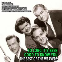 The Weavers - So Long It's Been Good to Know You
