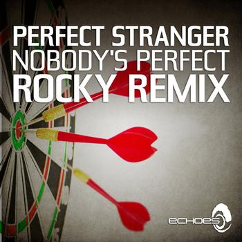 Perfect Stranger - Nobody's Perfect - Rocky Remix