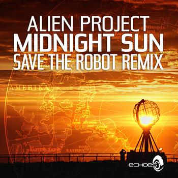 Alien Project - Midnight Sun - Save The Robot Remix