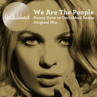UnClubbed - We Are The People (Danny Dove vs UnClubbed Remix)