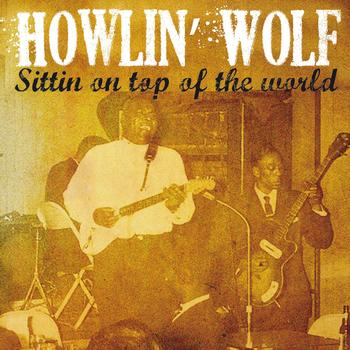 Howlin' Wolf - Howlin' Wolf Sittin' On Top of the World