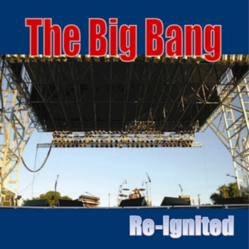 The Big Bang - Re-Ignited