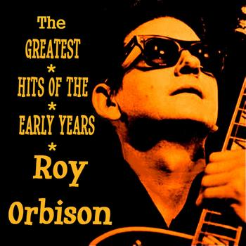 Roy Orbison - Roy Orbison The Greatest Hits of the Early Years