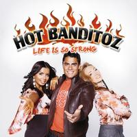 Hot Banditoz - Life Is So Strong