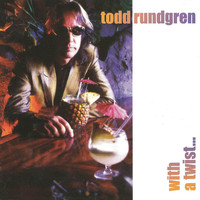 Todd Rundgren - With A Twist...