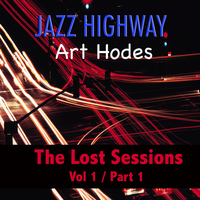 Art Hodes - Jazz Highway: Art Hodes The Lost Sessions, Vol. 1 - Part 1