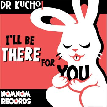 Dr. Kucho! - I'll Be There for You