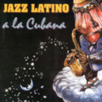 Various Artists - Latin Jazz A La Cubana