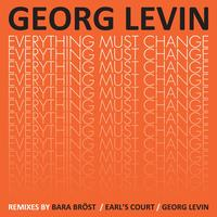 Georg Levin - Everything Must Change b/w Late Discovery - The Remixes