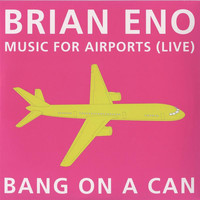 Bang on a Can All-Stars - Music for Airports: Live