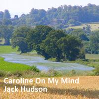 Jack Hudson - Caroline On My Mind