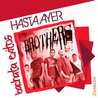 Brothers - Hasta Ayer