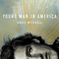 Anais Mitchell - Young Man in America