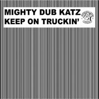 Mighty Dub Katz - Keep On Truckin'