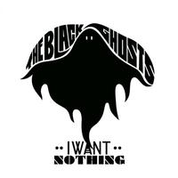 The Black Ghosts - I Want Nothing
