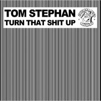 Tom Stephan - Turn That Shit Up