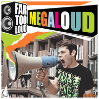 Far Too Loud - Megaloud