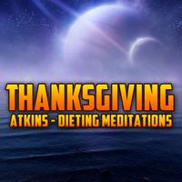 Health & Diet Players - Thanksgiving - Atkins Dieting Meditations