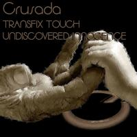 Crusada - Transfix Touch / Undiscovered Innocence