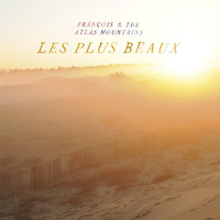 Fránçois & The Atlas Mountains - Les Plus Beaux