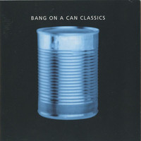 Bang on a Can All-Stars - Bang on Can Classics